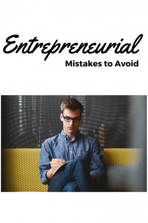 Becoming an entrepreneur can be daunting. Read this to make sure you avoid these common mistakes