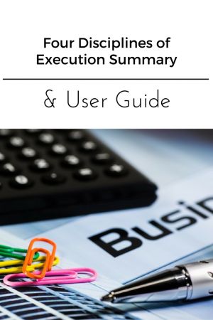 Excellent summary of the book Four Disciplines of Execution and a user guide for implementing in your company