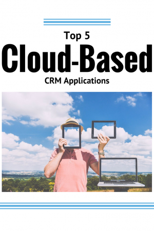 Learn the top 5 cloud-based CRM applications you should know about